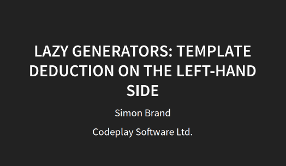 Slides for Lazy Generators: Template Deduction on the Right-Hand Side