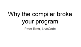 Slides for Why the compiler broke your program